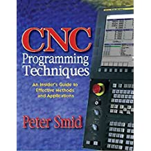 [Cnc Programming Techniques: An Insider's Guide to Effective Methods and Applications] (By: Peter Smid) [published: January, 2006]