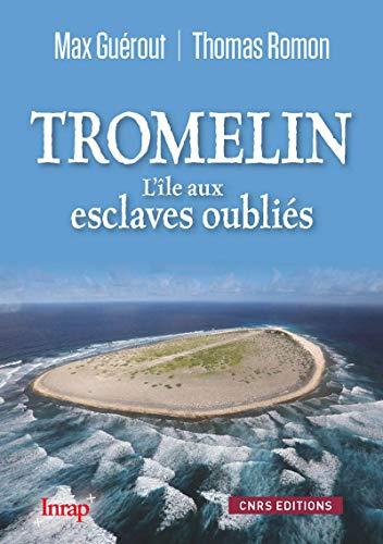 Tromelin. L'île aux esclaves oubliés (NE) par Max Guerout