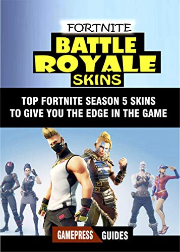 Fortnite Battle Royale Skins: Top Fortnite Season 5 Skins to Give You the Edge in the Game and Help you Win more Fights (English Edition)