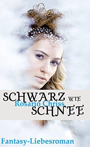 Schwarz wie Schnee: Fantasy-Liebesroman von [Chriss, Rosario]