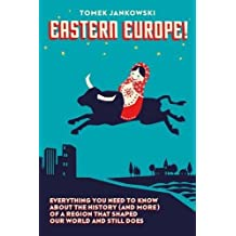 Eastern Europe!: Everything You Need to Know About the History (and More) of a Region that Shaped Our World and Still Does