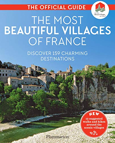 The Most Beautiful Villages of France: Discover 159 Charming Destinations (Langue anglaise) (French Edition)