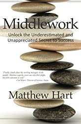 Middlework: Unlock the Underestimated and Unappreciated Secret to Success