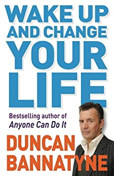 Wake Up and Change Your Life by [Bannatyne, Duncan]