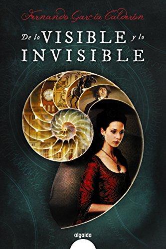 De lo visible y lo invisible (Algaida Literaria - Algaida Narrativa) por Fernando García Calderón