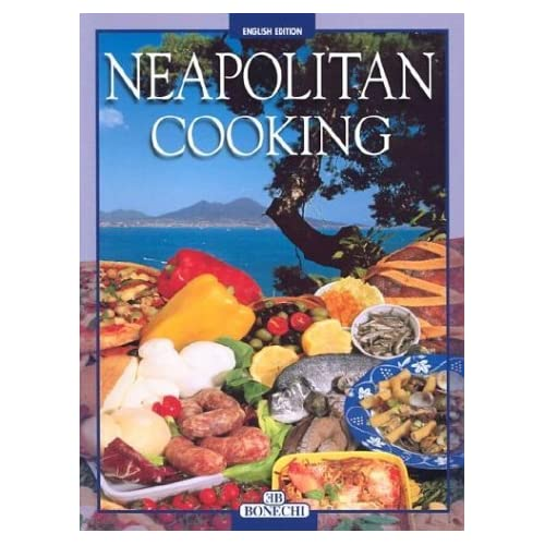Neapolitan Cooking: Pizzas and Calzoni, Sauces, Pasta, First Courses, Meats and Fish, Vegetables, Fried Foods, Eggs and Desserts by Elisabetta Piazzesi (2003-04-02)