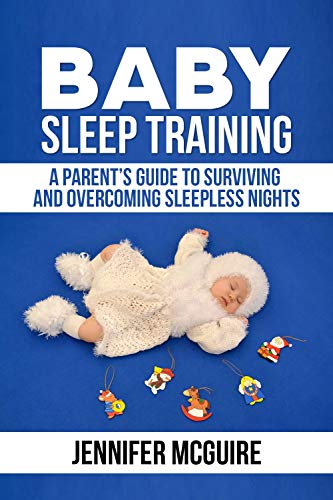 Baby Sleep Training: A Parent's Guide to Surviving and Overcoming Sleepless Nights (English Edition)