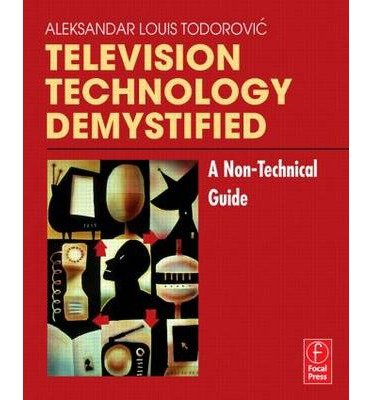 [ [ [ Television Technology Demystified: A Non-Technical Guide [ TELEVISION TECHNOLOGY DEMYSTIFIED: A NON-TECHNICAL GUIDE BY Todorovic, Aleksandar-Louis ( Author ) Jan-01-2006[ TELEVISION TECHNOLOGY DEMYSTIFIED: A NON-TECHNICAL GUIDE [ TELEVISION TECHNOLOGY DEMYSTIFIED: A NON-TECHNICAL GUIDE BY TODOROVIC, ALEKSANDAR-LOUIS ( AUTHOR ) JAN-01-2006 ] By Todorovic, Aleksandar-Louis ( Author )Jan-01-2006 Paperback