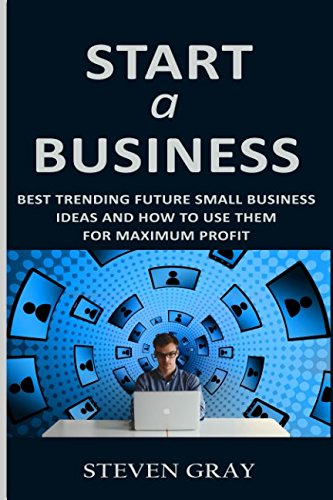 Start a Business: Best Trending Future Small Business Ideas and How to Use Them for Maximum Profit (Food Truck Für Dummies)