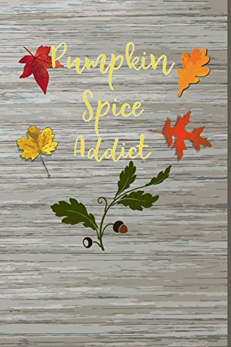 Pumpkin Spice Addict: Blank Lined Journal for anyone that loves Autumn, Fall or Pumpkin Spice Addict Sweatshirt