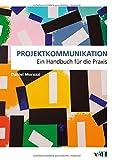 Projektkommunikation: Ein Handbuch für die Praxis