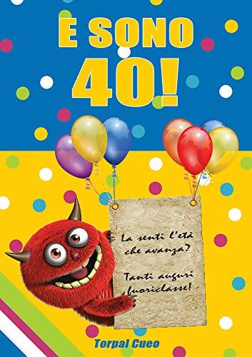 Auguri Buon Compleanno 40 Anni.E Sono 40 Un Libro Come Biglietto Di Auguri Per Il