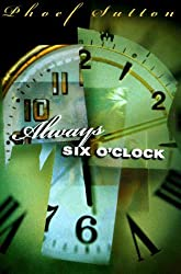 Always Six O'Clock by Phoef Sutton (1998-05-04)