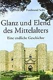 Glanz und Elend des Mittelalters: Eine endliche Geschichte - Ferdinand Seibt