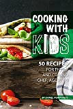 #6: Cooking with Kids: 50 Recipes for the Up and Coming Chef; Ages 7-10