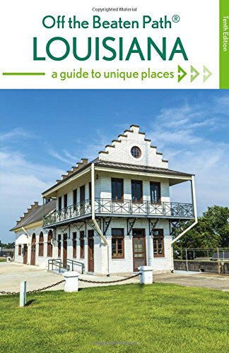 Louisiana Off the Beaten Path (R): A Guide to Unique Places (Off the Beaten Path Series)