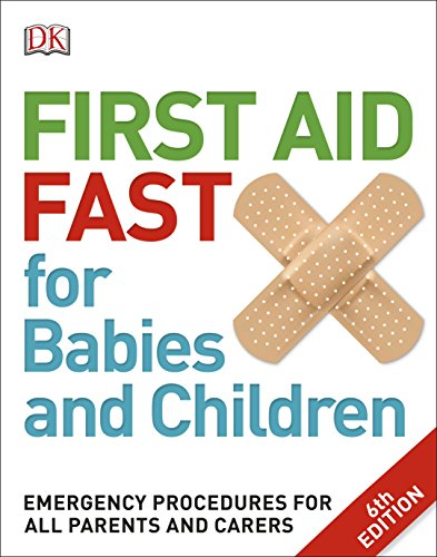 first-aid-fast-for-babies-and-children-emergency-procedures-for-all-parents-and-carers-dk