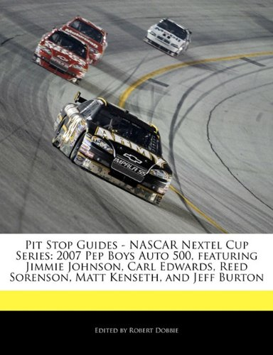 pit-stop-guides-nascar-nextel-cup-series-2007-pep-boys-auto-500-featuring-jimmie-johnson-carl-edward