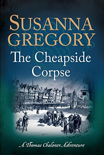 The Cheapside Corpse: The Tenth Thomas Chaloner Adventure (Adventures of Thomas Chaloner Book 10) por Susanna Gregory