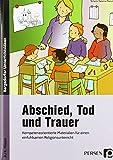 Abschied, Tod und Trauer: Kompetenzorientierte Materialien für einen einfühlsamen Religionsunterricht (3. und 4. Klasse)