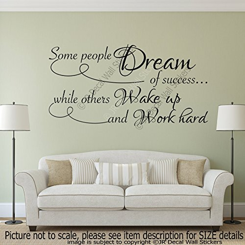 """Some people Dream of success while others wake up and work hard."