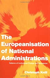 Europeanisation National Administr: Patterns of Institutional Change and Persistence (Themes in European Governance)