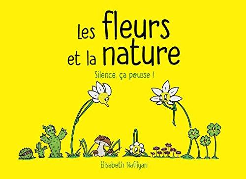 Les fleurs et la nature: Silence, ça pousse ! par Elisabeth Nafilyan