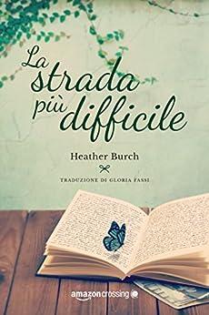 La strada più difficile (Le strade per River Rock Vol. 1) di [Burch, Heather]