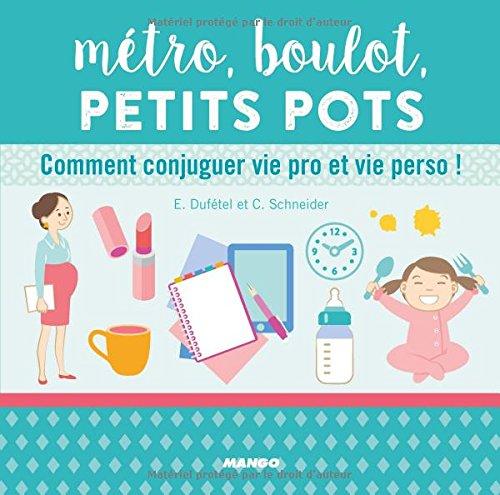 Métro, boulot, petits pots : Comment conjuguer vie pro et vie perso ! par From Mango Editions