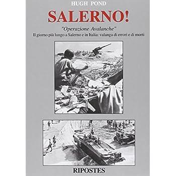 Salerno! «Operazione Avalanche». Il Giorno Più Lungo A Salerno E In Italia: Valanga Di Errori E Di Morti