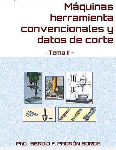 Máquinas herramienta convencionales y datos de corte: Tema II por PhD. Sergio F. Padrón Soroa