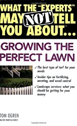 What the Experts May Not Tell You About(TM)...Growing the Perfect Lawn by Tom Ogren (2004-04-01)