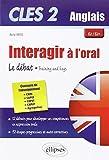 Clés2 Interagir à l'Oral en Anglais Le Débat Training & Keys B2/B2+
