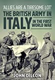 'Allies are a tiresome lot'.The British Army in Italy in the First World War (Wolverhampton Military Studies)
