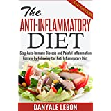 Anti Inflammatory: Stop Auto-Immune Disease and Painful Inflammation Forever by following the Anti Inflammatory Diet (Healthy Foods to Reduce Chronic Pain ... Recipes and Meal Plan) (English Edition)