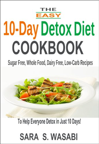 The Easy 10-Day Detox Diet Cookbook: Sugar Free, Whole Food, Dairy Free, Low-Carb Recipes To Help Everyone Detox In Just 10 Days (English Edition)