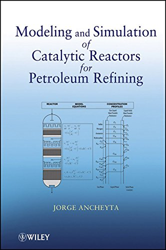 [(Modeling and Simulation of Catalytic Reactors for Petroleum Refining)] [By (author) Jorge Ancheyta] published on (May, 2011)