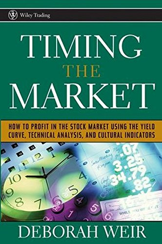 Timing the Market: How to Profit in the Stock Market Using the Yield Curve, Technical Analysis, and Cultural Indicators (Wiley Trading)