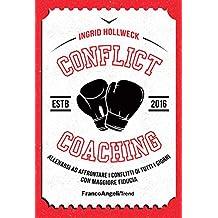 Conflict coaching: Allenarsi ad affrontare i conflitti di tutti i giorni con maggiore fiducia