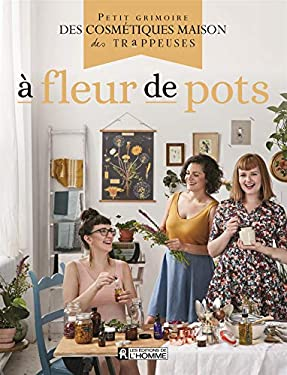 À fleur de pots: Petit grimoire des cosmétiques maison des Trappeuses