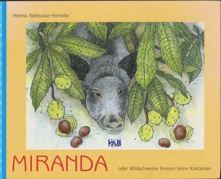 Miranda - oder Wildschweine fressen keine Kastanien: Ein Wildschwein aus dem Bremer Bürgerpark auf Entdeckungsreise durch Bremen - Eine Geschichte zum Vor- oder Selbstlesen und zum Nacherleben