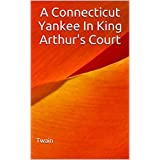 A Connecticut Yankee In King Arthur's Court: (Illustrated) (English Edition)