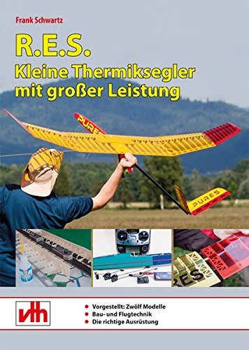 R.E.S. - Kleine Thermiksegler mit großer Leistung: Modelle, Bau- und Flugtechnik