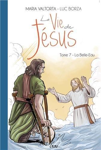 La vie de Jésus : Tome 7, La Belle-Eau par From Rassemblement à Son Image Editions