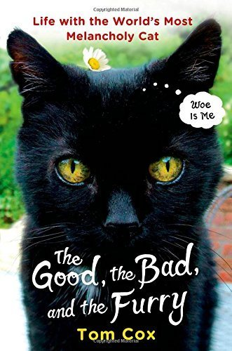The Good, the Bad, and the Furry: Life with the World's Most Melancholy Cat by Tom Cox (2015-04-14)