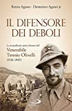 Il difensore dei deboli. La straordinaria storia d'amore del venerabile Teresio Olivelli (1916-1945)
