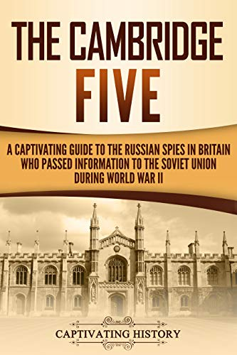 Descargar gratis The Cambridge Five: A Captivating Guide to the Russian Spies in Britain Who Passed Information to the Soviet Union During World War II Epub