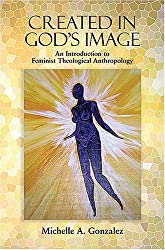Created in God's Image: An Introduction to Feminist Theological Anthropology by Michelle A. Gonzalez (2007-03-30)