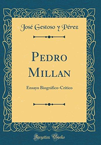 Pedro Millan: Ensayo Biográfico-Crítico (Classic Reprint) por José Gestoso y Pérez