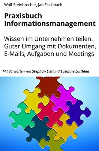 Praxisbuch Informationsmanagement: Wissen im Unternehmen teilen. Guter Umgang mit Dokumenten, E-Mails, Aufgaben und Meetings.